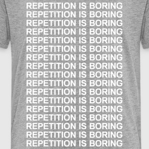 Repetition is boring Kids' Shirts - Toddler Premium T-Shirt
