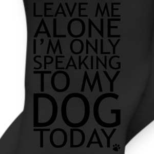 Leave Me Alone, I'm Only Speaking To My Dog Today. Women's T-Shirts - Leggings