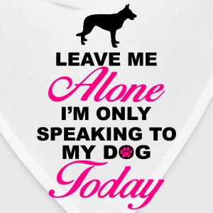 Leave me alone. Only speaking to my dog today T-Shirts - Bandana