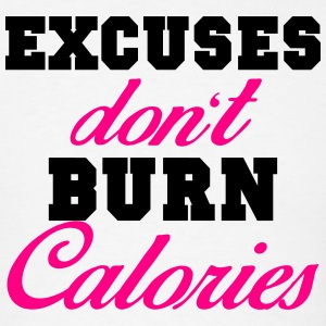 Excuses don't burn calories Tanks - Men's T-Shirt