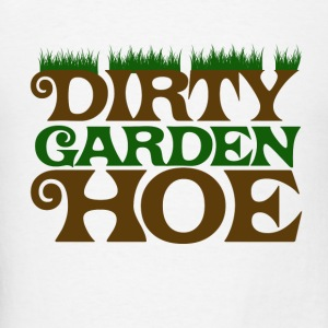 Dirty Garden HOE - Men's T-Shirt