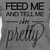 Feed Me and Tell Me I'm Pretty Long Sleeve Shirts - Women's Wideneck Sweatshirt