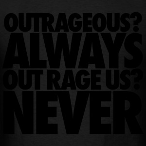 Outrageous Always Out Rage Us Never Hoodies - Men's T-Shirt