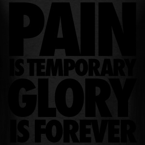 Pain Is Temporary Glory Is Forever Long Sleeve Shirts - Men's T-Shirt
