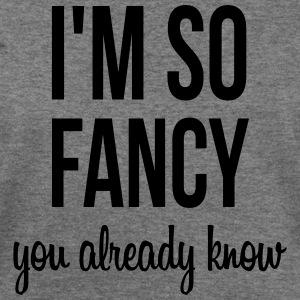 I'm so fancy you already know Women's T-Shirts - Women's Wideneck Sweatshirt