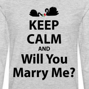 Keep Calm and Will You Marry Me? T-Shirts - Men's Premium Long Sleeve T-Shirt