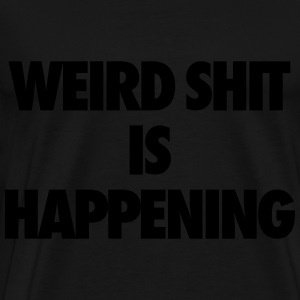 Weird Shit Is Happening Hoodies - Men's Premium T-Shirt