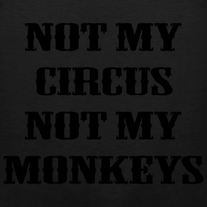Not My Circus Not My Monkeys T-Shirts - Men's Premium Tank