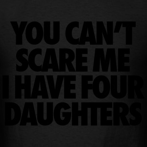 You Can't Scare Me I Have Four Daughters Hoodies - Men's T-Shirt