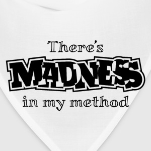 There's Madness In My Method T-Shirts - Bandana