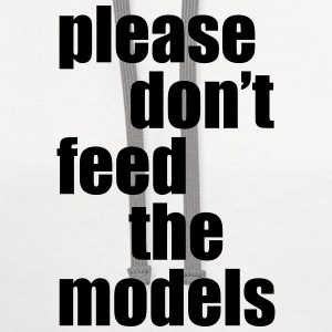 Please don't feed the models Women's T-Shirts - Contrast Hoodie