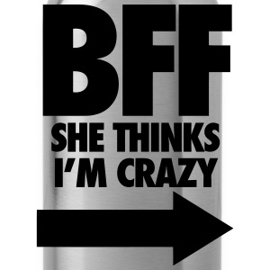 BFF She Thinks I'm Crazy Hoodies - Water Bottle