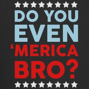 Do You Even Merica Bro? T-Shirts - Trucker Cap