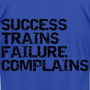 Success trains failure complains - Men's T-Shirt by American Apparel
