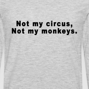 not_my_circus_not_my_monkeys_tshirts - Men's Premium Long Sleeve T-Shirt