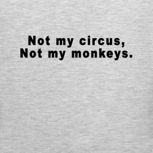 not_my_circus_not_my_monkeys_tshirts - Men's Premium Tank