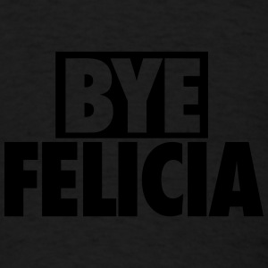 Bye Felicia Caps - Men's T-Shirt