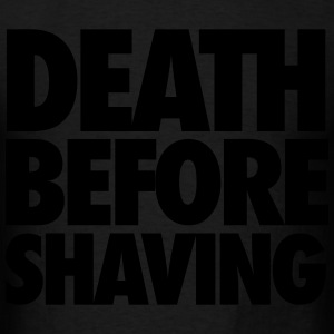 Death Before Shaving Hoodies - Men's T-Shirt