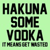 Hakuna Some Vodka It Means Get Wasted Tanks - Women's Flowy Tank Top by Bella