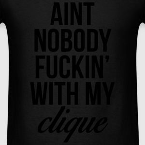 Ain't Nobody Fuckin With My Clique Long Sleeve Shirts - Men's T-Shirt