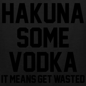 Hakuna Some Vodka It Means Get Wasted Women's T-Shirts - Men's Premium Tank
