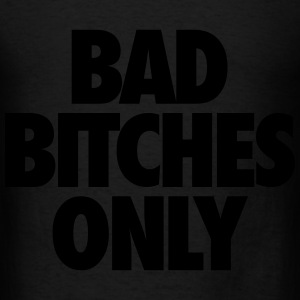 Bad Bitches Only Long Sleeve Shirts - Men's T-Shirt