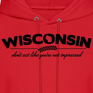WISCONSIN DON'T ACT LIKE YOU'RE NOT IMPRESSED Women's T-Shirts - Men's Hoodie