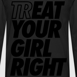 Treat Eat Your Girl Right T-Shirts - Men's Premium Long Sleeve T-Shirt