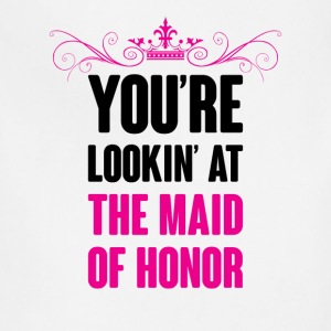 YOU ARE LOOKING AT THE MAID OF HONOR Women's T-Shirts - Adjustable Apron