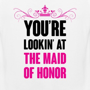 YOU ARE LOOKING AT THE MAID OF HONOR Women's T-Shirts - Men's Premium Tank
