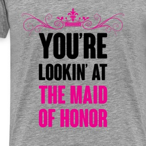 YOU ARE LOOKING AT THE MAID OF HONOR Tanks - Men's Premium T-Shirt