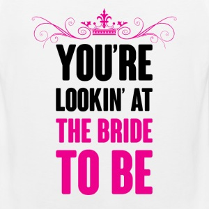 YOU ARE LOOKING AT THE BRIDE TO BE Women's T-Shirts - Men's Premium Tank