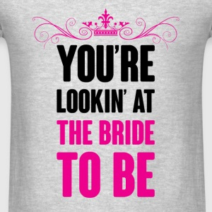 YOU ARE LOOKING AT THE BRIDE TO BE Tanks - Men's T-Shirt