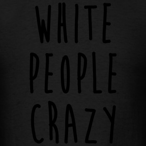 White People Crazy Hoodies - Men's T-Shirt