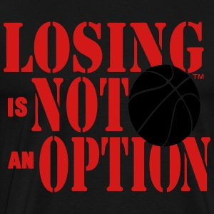LOSING IS NOT AN OPTION BASKETBALL - Men's Premium T-Shirt