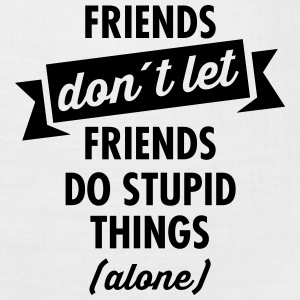 Friends Don´t Let Friends Do Stupid Things (Alone) T-Shirts - Bandana