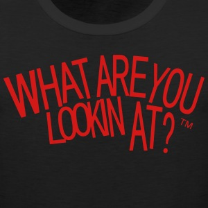 WHAT ARE YOU LOOKIN AT? - Men's Premium Tank