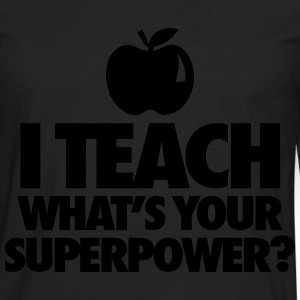 I Teach What's You Superpower? T-Shirts - Men's Premium Long Sleeve T-Shirt