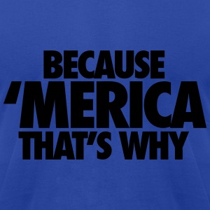 Because Merica That's Why Hoodies - Men's T-Shirt by American Apparel