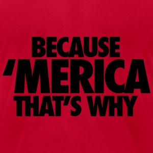 Because Merica That's Why Long Sleeve Shirts - Men's T-Shirt by American Apparel