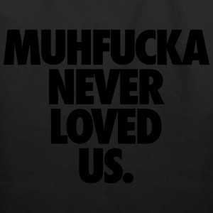 Muhfucka Never Love Us T-Shirts - Eco-Friendly Cotton Tote