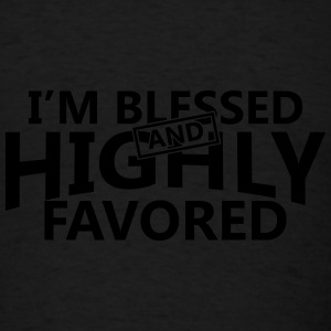 Im blessed and highly favored - Men's T-Shirt