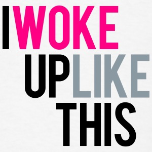 I Woke Up Like This Tank - Men's T-Shirt