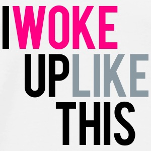 I Woke Up Like This Tank - Men's Premium T-Shirt