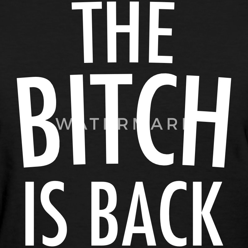 The bitch is back Women's T-Shirts - Women's T-Shirt