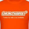 I'm In Charge - When My Wife Is Not Available T-Shirts - Men's T-Shirt
