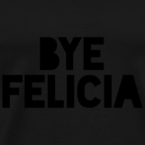 Bye Felicia Caps - Men's Premium T-Shirt