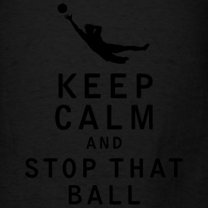 Keep Calm and Stop That Ball - Men's T-Shirt