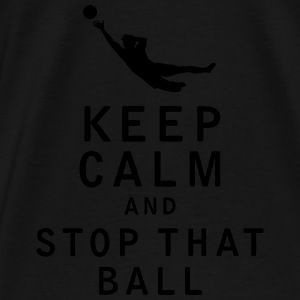 Keep Calm and Stop That Ball - Men's Premium T-Shirt