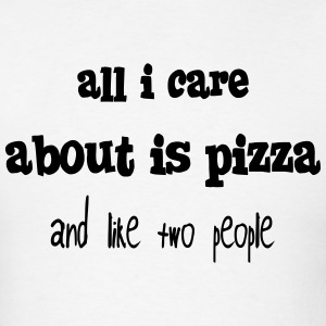 all i care about is pizza and like two people Hoodies - Men's T-Shirt